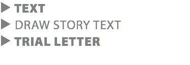 ▶ TEXT ▶ DRAW STORY TEXT ▶ TRIAL LETTER